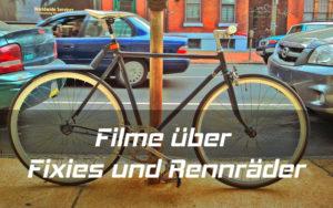 Filme über Fahrräder Fixies und Rennräder